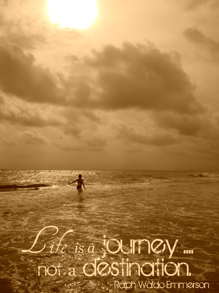 Life is a journey ... not a destination. - Emmerson
