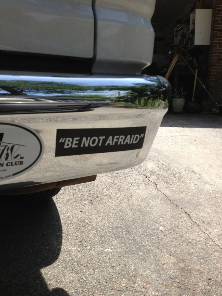Be not afraid - bumper sticker